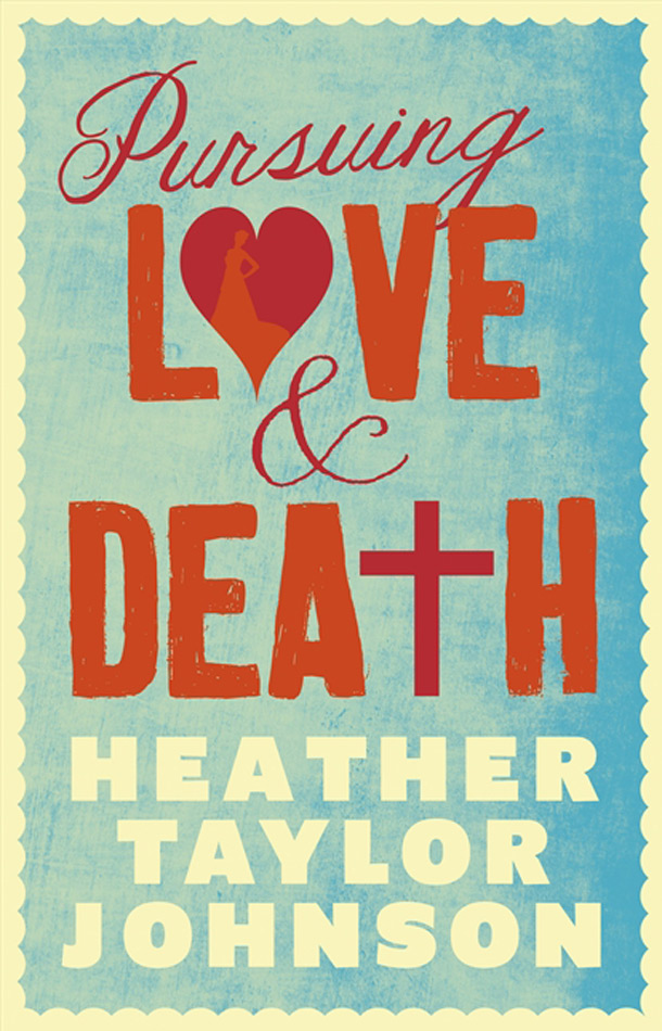 Pursuing Love & Death, Heather Taylor Johnson, published by HarperCollins, $24.99