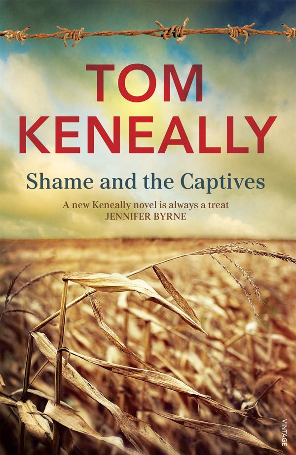 Shame and the Captives, by Tom Keneally, Vintage, $32.95