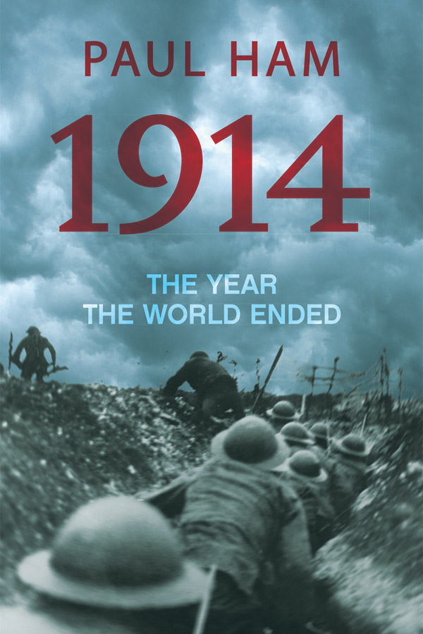 1914: The Year the World Ended, Paul Ham, Heinemann Australia, $49.95