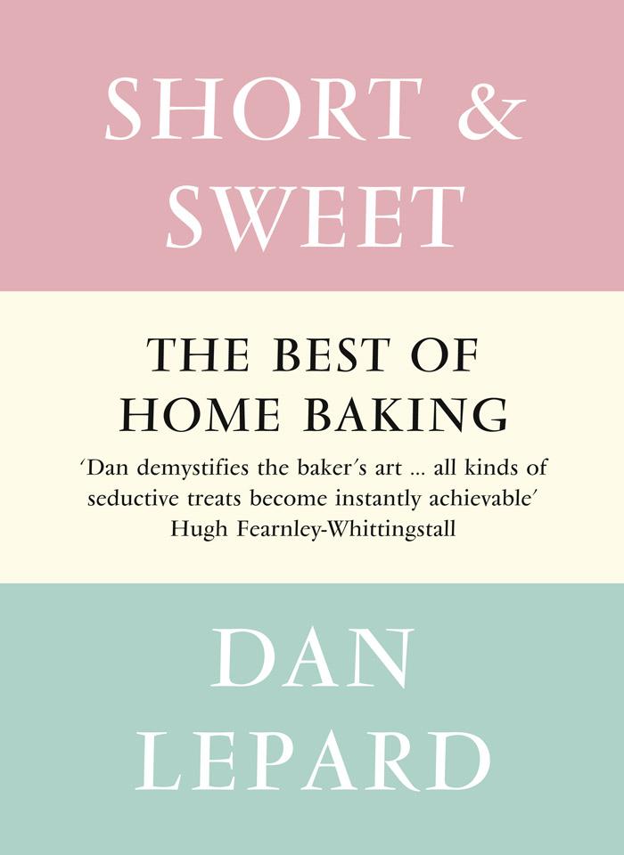 Short & Sweet, by Dan Lepard, HarperCollins, $45