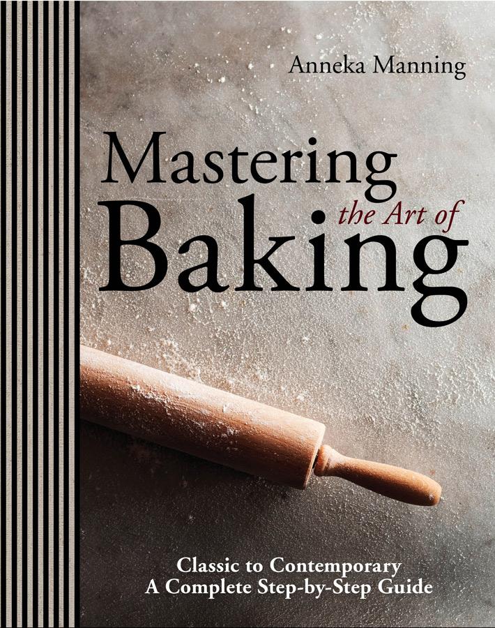 Mastering the Art of Baking, Anneka Manning, Murdoch Books, RRP $49.99