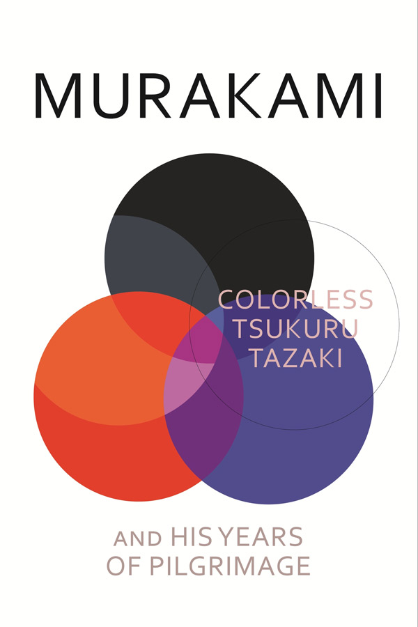 Colorless Tsukuru Tazaki and His Years of Pilgrimage, By Haruki Murakami Random House, $35