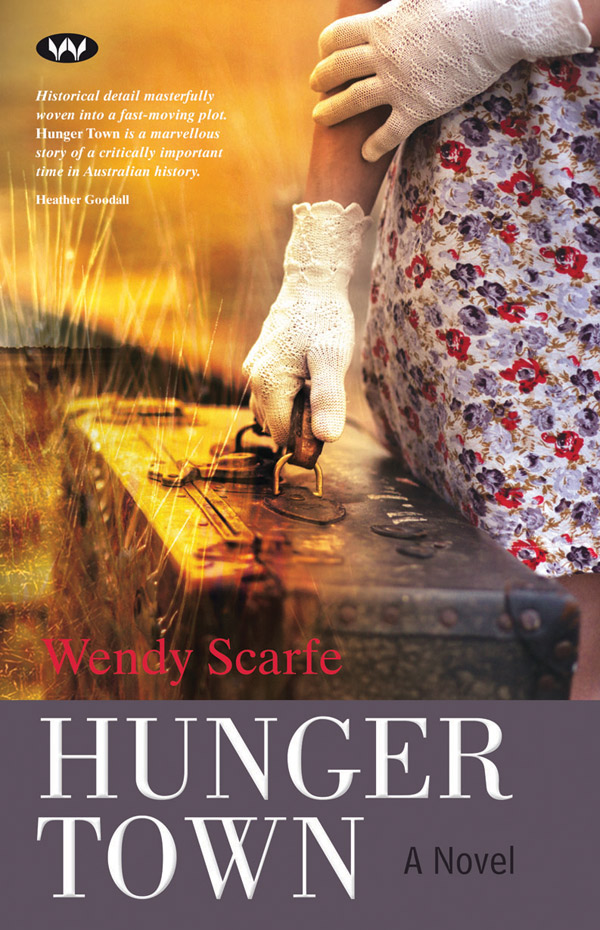 Hunger Town, by Wendy Scarfe, is published by Wakefield Press, $29.95.