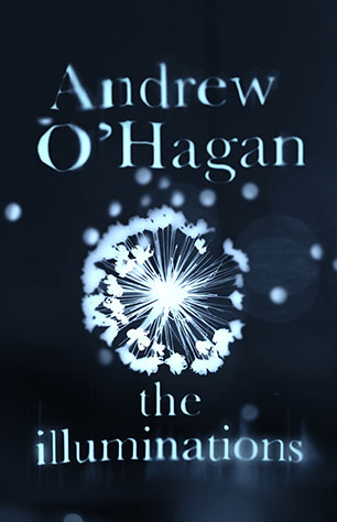 The Illuminations, by Andrew O'Hagan, published by Allen & Unwin.